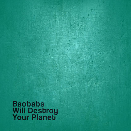 baobabs_will_destroy_your_planet