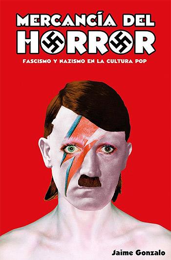 Mercancía del horror: fascismo y nazismo en la cultura pop