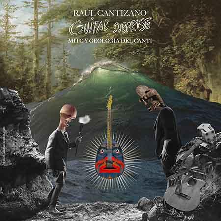 Guitar Surprise: Mito y geología del Canti