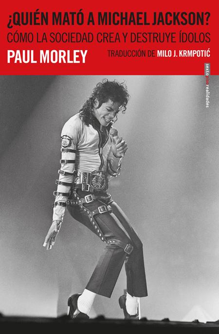 ¿Quién mató a Michael Jackson? Cómo la sociedad crea y destruye ídolos