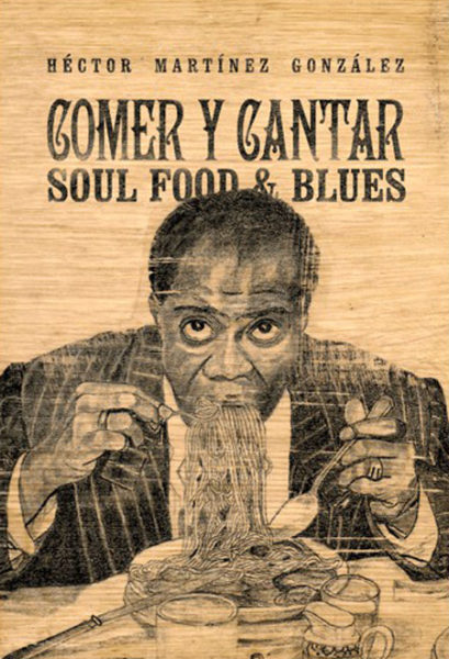 Comer y cantar. Soul Food & Blues Héctor Martínez González