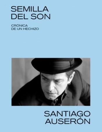 Santiago Auserón Semilla del Son. Crónica de un hechizo