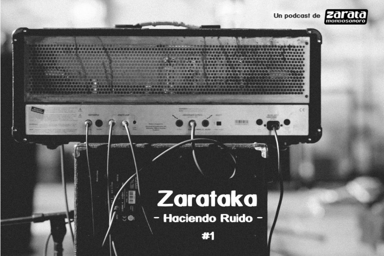 """Se estrena """"Zarataka – Haciendo Ruido -"""", el podcast de Zarata"""