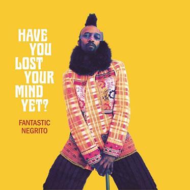 Fantastic Negrito, reseña de su Have You Lost Your Mind Yet? (2020)