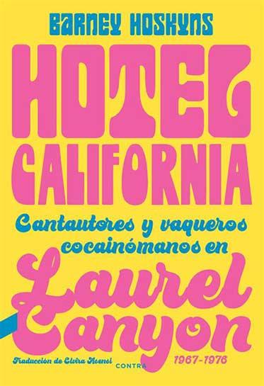 Hotel California. Cantautores y vaqueros cocainómanos en Laurel Canyon 1967 – 1976